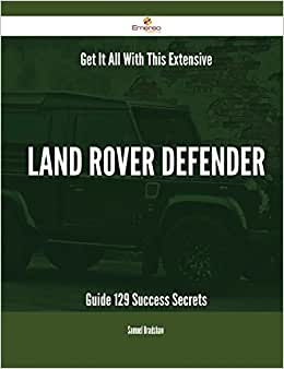 Get It All With This Extensive Land Rover Defender Guide - 129 Success Secrets