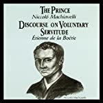 The Prince and Discourse on Voluntary Servitude | Niccolo Machiavelli,Etienne de la Boetie