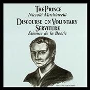 The Prince and Discourse on Voluntary Servitude | [Niccolo Machiavelli, Etienne de la Boetie]