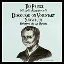 The Prince and Discourse on Voluntary Servitude | Livre audio Auteur(s) : Niccolo Machiavelli, Etienne de la Boetie Narrateur(s) : Craig Deitschmann