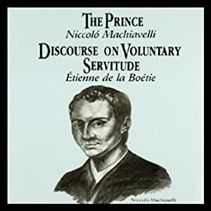 The Prince and Discourse on Voluntary Servitude | [Niccolo Machiavelli, Etienne de la Boetie]