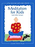Meditation for Kids: (And Other Beings) (Little Books With Big Ideas)