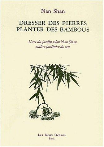 Livre Dresser Des Pierres Planter Des Bambous L 39 Art Du Jardin Selon Nan Shan