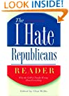 "The I Hate Republicans Reader: Why the GOP Is Totally Wrong About Everything (""I Hate"" Series, The)"