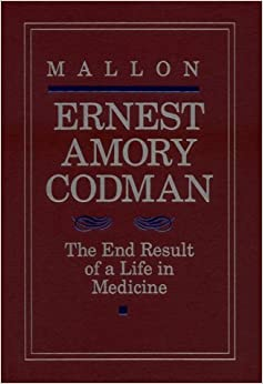 the life of earnest codman essay Along with an appropriate methodology, was the life work of dr lembcke and  even  dr ernest a codman's end result system is actually a prescription for.