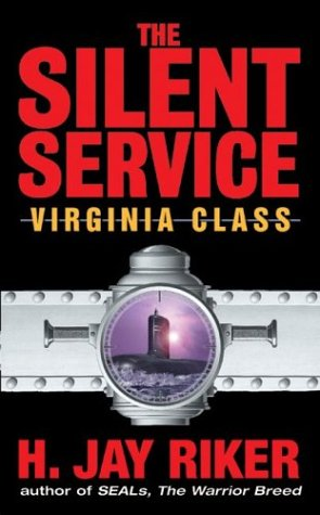 The Silent Service: Virginia Class, H. Jay Riker