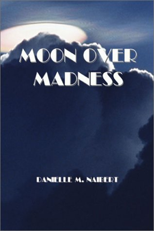 Moon over Madness by Danielle M. Naibert - Reviews, Discussion ...