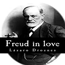 Freud in Love: The women of Sigmund Freud: Perspectives on Psychoanalysis | Livre audio Auteur(s) : Lazaro Droznes Narrateur(s) : Gary Miller-Youst