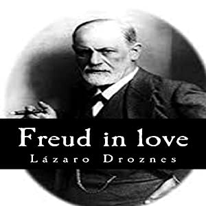 Freud in Love: The women of Sigmund Freud: Perspectives on Psychoanalysis Hörbuch von Lazaro Droznes Gesprochen von: Gary Miller-Youst
