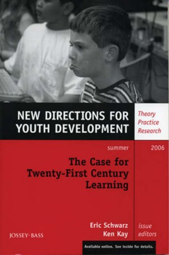 The Case for Twenty-First Century Learning, Number 110: New Directions for Youth Development (J-B Mhs Single Issue Mental Health Services)
