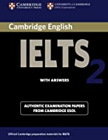 Cambridge English IELTS 2 Student's Book with Answers: Examination Papers from the University of Cambridge Local Examinations Syndicate (IELTS Practice Tests)