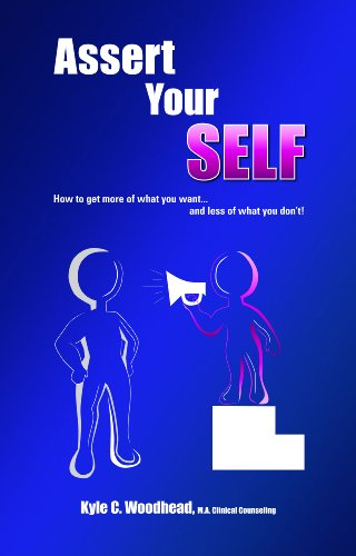 Assert Your Self: How to get more of what you want...and less of what you don't! PDF