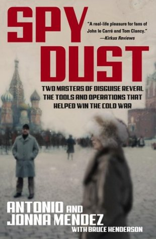 Spy Dust: Two Masters of Disguise Reveal the Tools and Operations That Helped Win the Cold War, Antonio Mendez, Jonna Mendez, Bruce Henderson