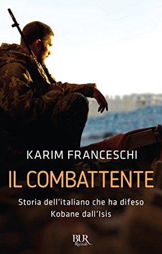 Il combattente Storia dell'italiano che ha difeso Kobane dall'Isis Futuropassato PDF