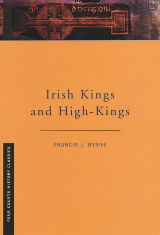 Irish Kings and High Kings (Four Courts History Classics)