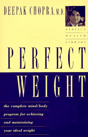 Perfect Weight: The Complete Mind-Body Program for Achieving and Maintaining Your Ideal Weight, DEEPAK CHOPRA