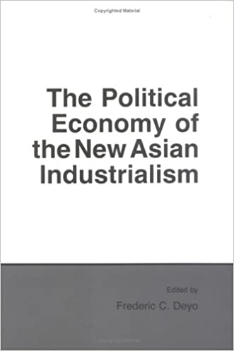 The Political Economy of the New Asian Industrialism (Cornell Studies in Political Economy) written by Frederic C. Deyo