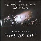 "CASANOVA SAID""LIVE OR DIE""—ミッシェル・ガン・エレファント ライヴ・イン・トーキョー"