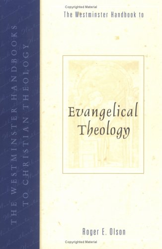 Westminster Handbook to Evangelical Theology, ROGER E. OLSON
