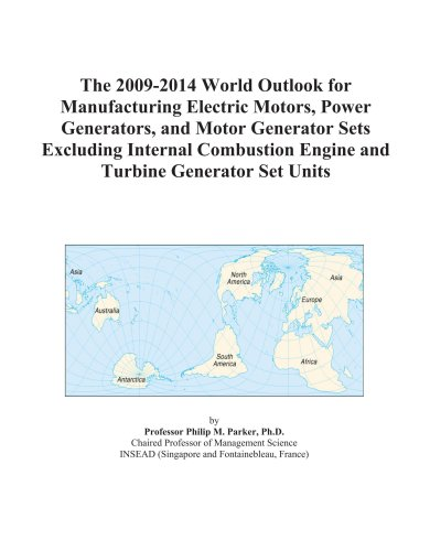 The 2009-2014 World Outlook For Manufacturing Electric Motors, Power Generators, And Motor Generator Sets Excluding Internal Combustion Engine And Turbine Generator Set Units
