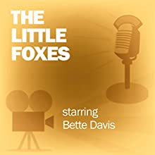 The Little Foxes: Classic Movies on the Radio Radio/TV Program by Screen Guild Players Narrated by Bette Davis, Teresa Wright