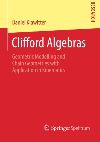 Clifford Algebras: Geometric Modelling and Chain Geometries with Application in Kinematics