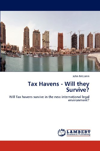 Tax Havens - Will they Survive?: Will Tax havens survive in the new international legal environment?