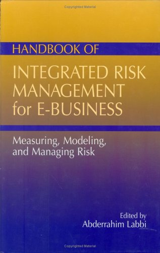 Handbook of Integrated Risk Management for E-Business: Measuring, Modeling, and Managing Risk