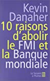 10 raisons d'abolir le FMI et la Banque mondiale (French Edition) (2842613503) by Danaher, Kevin