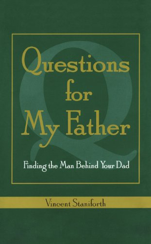 Questions For My Father: Finding the Man Behind Your Dad