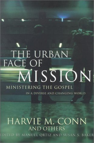 The Urban Face of Mission: Ministering the Gospel in a...