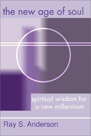 New Age of Soul: Spiritual Wisdom for a New Millennium, RAY S. ANDERSON
