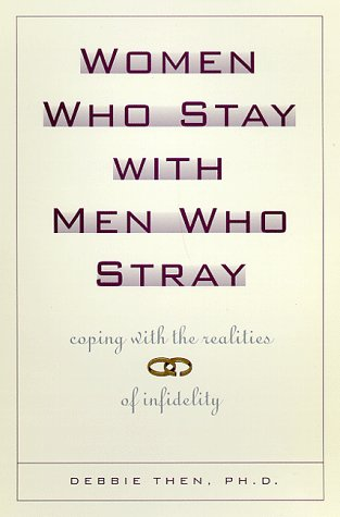 Women Who Stay With Men Who Stray : Coping With the Realities of Infidelity, DEBBIE THEN