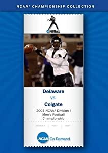 2003 NCAA(r) Division I Football Championship - Delaware vs. Colgate