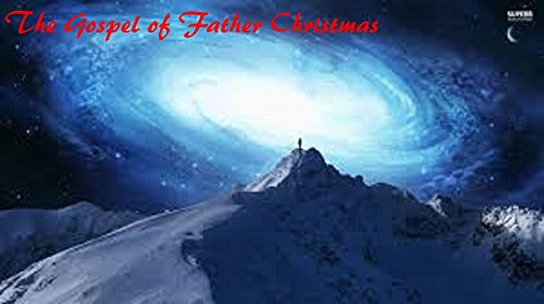 The Gospel of Father Christmas: With episodes in Always Always Land, Jerusalem, Atlantis, Mount Olympus, Ruritania, & the North Pole (Devil In Jerusalem compare prices)