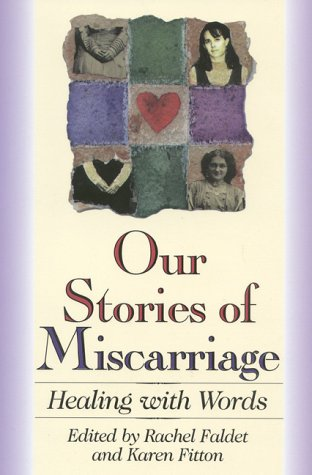 Our Stories of Miscarriage : Healing With Words, RACHEL FALDET, KAREN FITTON