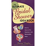 The Ultimate Bridal Shower Idea Book: How to Have a Fun, Fabulous, and Memorable Partyby Sharon Naylor