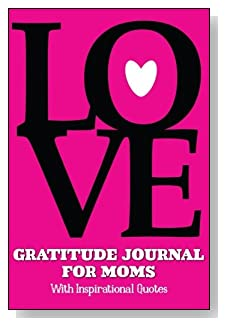 Gratitude Journal For Moms – With Inspirational Quotes. The word LOVE on a bright pink background on the cover of this 5-minute gratitude journal for the busy mom will bring inspiration for daily journaling.