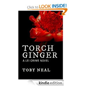Torch Ginger (The Lei Crime Series), by Toby Neal. Publication Date: July 12, 2012