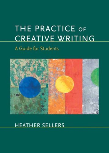 The Practice of Creative Writing: A Guide for Students