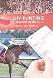 DIY Punting: A Toolbox of Ideas to Improve Your Betting