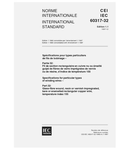 Iec 60317-32 Ed. 1.1 B:1997, Specifications For Particular Types Of Winding Wires - Part 32: Glass-Fibre Wound, Resin Or Varnish Impregnated, Bare Or ... Copper Wire, Temperature Index 155