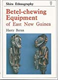 img - for Betel-chewing Equipment of East New Guinea (Shire ethnography) by Harry Beran (1988-12-11) book / textbook / text book