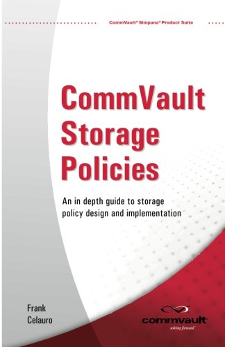 CommVault Storage Policies: An in depth guide to storage policy design and implementation
