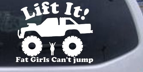 Lift it fat girls cant jump truck off road car window wall laptop decal sticker white