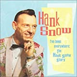 I've Been Everywhere:  The Hank Snow Storyby Hank Snow