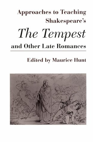 Approaches to Teaching Shakespeare's Tempest and Other Late Romances (Approaches to Teaching World Literature)