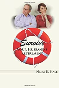 Survive Your Husband's Retirement: A light-hearted look at the joys and tribulations of living with a retired husband from EBook Bakery