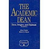 The Academic Dean: Dove, Dragon, and Diplomat (American Council on Education/Oryx Press Series on Higher Education)