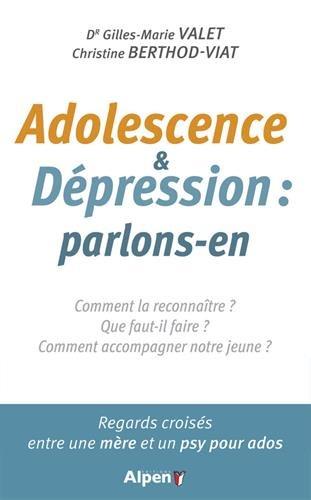 Adolescences & dépression : parlons-en : Comment la reconnaître ? Que faut-il faire ? Comment accompagner notre jeune ? Regards croisés entre une mère et un psy pour ados